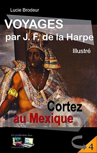 Cortez au Mexique (Illustré) VOYAGES par J. F. de la Harpe No 4 par J. F. de la Harpe