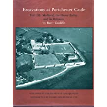 REPORTS OF THE RESEARCH COMMITTEE OF THE SOCIETY OF ANTIQUARIES OF LONDON, NO. XXXIV: EXCAVATIONS AT PORTCHESTER CASTLE, VOL. III: MEDIEVAL, THE OUTER BAILEY AND ITS DEFENCES.