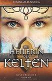 Die Heilerin der Kelten. Historischer Roman (Eifel-Saga, Band 2)