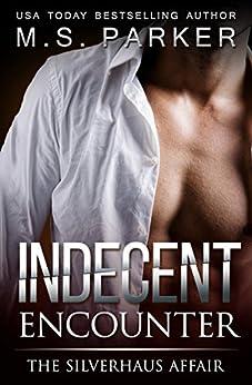 Indecent Encounter: The Silverhaus Affair by [Parker, M. S.]