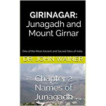GIRINAGAR: Junagadh and Mount Girnar: One of the Most Ancient and Sacred Sites of India (Chapter 2 - Names of Junagadh) (English Edition)