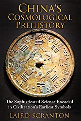 China's Cosmological Prehistory: The Sophisticated Science Encoded in Civilization's Earliest Symbols (English Edition)
