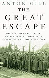 The Great Escape: The Full Dramatic Story with Contributions from Survivors and Their Families by Anton Gill (2002-11-01)