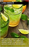 Juices and smoothies for weight loss: The Miracle drinks helps you to loss weight and feel refreshing.