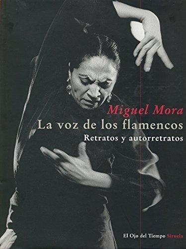 La voz de los flamencos: Retratos y autorretratos (El Ojo del Tiempo) por Miguel Mora