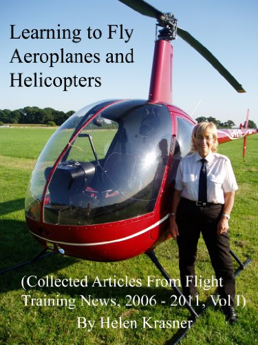 Learning to Fly Aeroplanes and Helicopters (Collected Articles From Flight Training News, 2006-2011 Book 1) (English Edition) por Helen Krasner