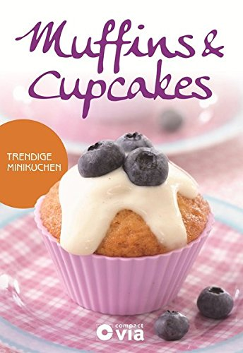 Muffins & Cupcakes - Trendige Minikuchen: Leckere Rezeptideen von süß bis herzhaft Muffin Cupcake Rezepte