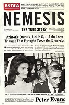 Nemesis: The True Story of Aristotle Onassis, Jackie O, and the Love Triangle That Brought Down the Kennedys de [Evans, Peter]