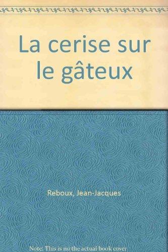 La cerise sur le gâteux par Jean-Jacques Reboux
