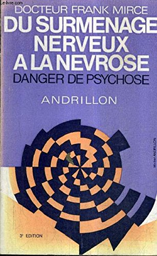 DU SURMENAGE NERVEUX A LA NEVROSE DANGER DE PSYCHOSE / 3E EDITION.