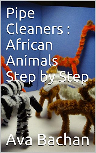 (Pipe Cleaners : African Animals Step by Step (English Edition))