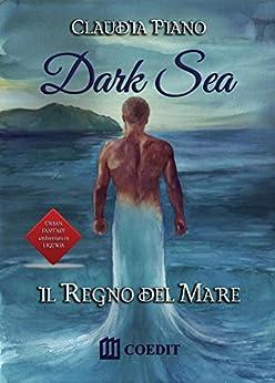 Dark sea. Il regno del mare di [Piano, Claudia]