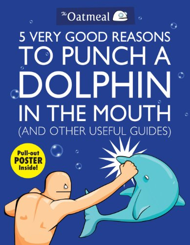 Preisvergleich Produktbild 5 Very Good Reasons to Punch a Dolphin in the Mouth (And Other Useful Guides) (Oatmeal,  Band 1)