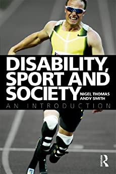 Disability, Sport and Society: An Introduction by [Thomas, Nigel, Smith, Andy]