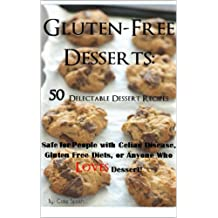 Gluten-Free Desserts: 50 Delectable Dessert Recipes Safe for People with Celiac Disease, Gluten Free Diets, or Anyone Who Loves Dessert! (English Edition)