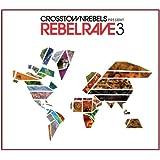 Crosstown Rebels Present Rebel Rave 3