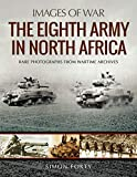 The Eighth Army in North Africa (Images of War)