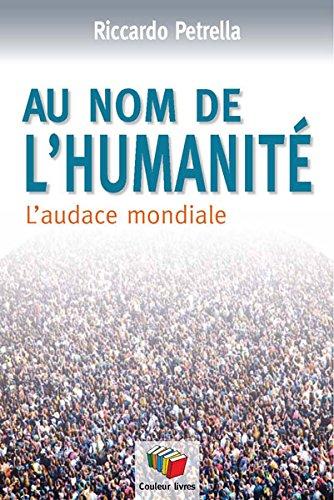 Au nom de l'humanité : L'audace mondiale par Riccardo Petrella