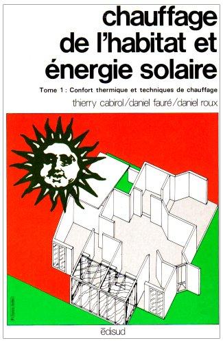 Chauffage de l'habitat et énergie solaire, tome 1 par  Thierry Cabirol, Daniel Faure, Patrick Guyon, Daniel Roux