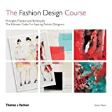 The Fashion Design Course: Principles, Practice and Techniques by Steven Faerm