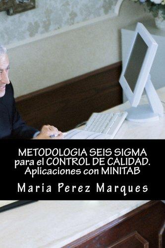 METODOLOGIA SEIS SIGMA para el CONTROL DE CALIDAD. Aplicaciones con MINITAB