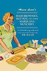 Mary Jane's Hash Brownies, Hot Pot, and Other Marijuana Munchies: 30 delectable ways with weed