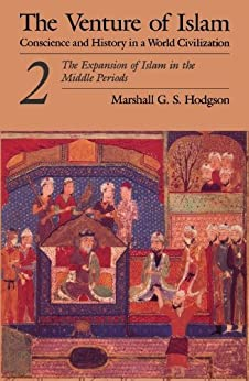 The Venture of Islam, Volume 2: The Expansion of Islam in the Middle Periods by [Hodgson, Marshall G. S.]