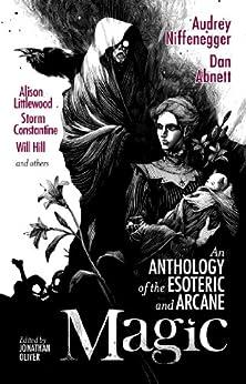 Magic: An Anthology of the Esoteric and Arcane (English Edition) par [Niffenegger, Audrey, Lotz, Sarah, Abnett, Dan, Martin, Gail Z.]