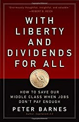 With Liberty and Dividends for All: How to Save Our Middle Class When Jobs Don't Pay Enough by Peter Barnes (2014-08-04)
