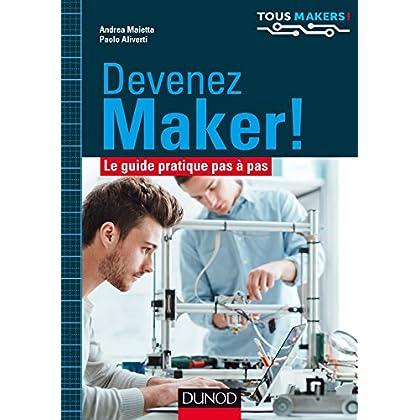 Devenez Maker! - Le guide pratique pas à pas