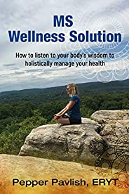 MS Wellness Solution: How to listen to your body's wisdom to holistically manage your health (English Edit