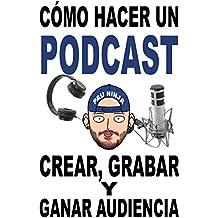 Cómo hacer un Podcast: Crear, grabar y ganar audiencia