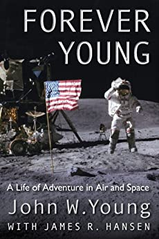 Forever Young: A Life of Adventure in Air and Space by [Young, John W]