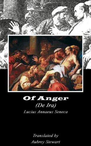 Of Anger (Annotated) (Dialogues of Seneca Book 4) (English Edition)