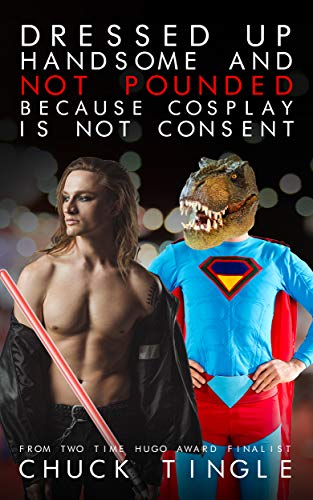 Dressed Up Handsome And Not Pounded Because Cosplay Is Not Consent (English Edition)