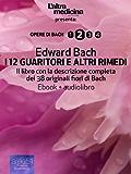 I 12 Guaritori e altri rimedi (edizione illustrata) (ebook + audiolibro): Il libro con la descrizione completa dei 38 originali fiori di Bach (L'Altra Medicina)