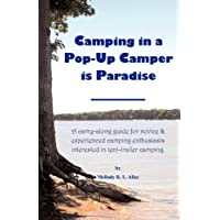 Camping in a Pop-Up Camper is Paradise: A carry-along guide for novice & experienced camping enthusiasts interested in tent-trailer camping. 17