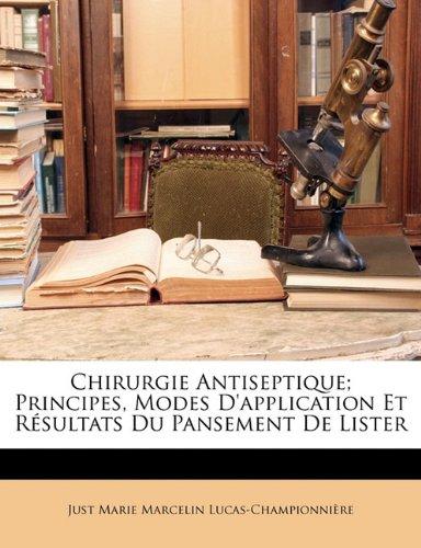Chirurgie Antiseptique; Principes, Modes D'Application Et R Sultats Du Pansement de Lister