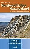 Nordwestliches Harzvorland: Die Klassische Quadratmeile der Geologie - Friedhart Knolle