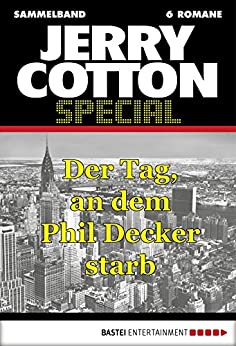Jerry Cotton - Sammelband 5: Der Tag, an dem Phil Decker starb (Jerry Cotton Sammelband) von [Cotton, Jerry]