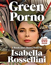 Green Porno: A Book and Short Films by Isabella Rossellini by Isabella Rossellini (2009-09-22)