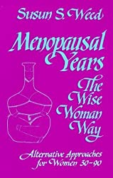 Menopausal Years the Wise Woman Way: Alternative Approaches for Women 30-90 (Wise Woman Ways) by Susun S. Weed (1992-12-01)