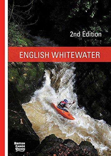 English Whitewater, British Canoe Union Guidebook, 2nd edition by British Canoe Union (5-May-2014) Paperback