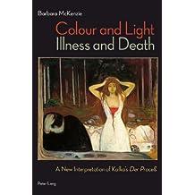 "Colour and Light, Illness and Death: A New Interpretation of Kafka's ""Der Proceß</I>"