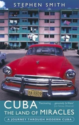 Cuba: The Land Of Miracles: A Journey Through Modern Cuba