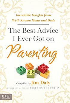 The Best Advice I Ever Got on Parenting: Incredible Insights from Well-Known Moms and Dads di [Jim]