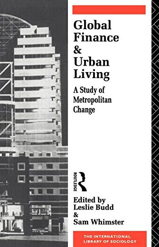 Global Finance and Urban Living: Study of Metropolitan Change (International Library of Sociology)
