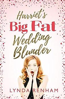 Harriet's Big Fat Wedding Blunder: A Romantic Comedy by [Renham, Lynda]
