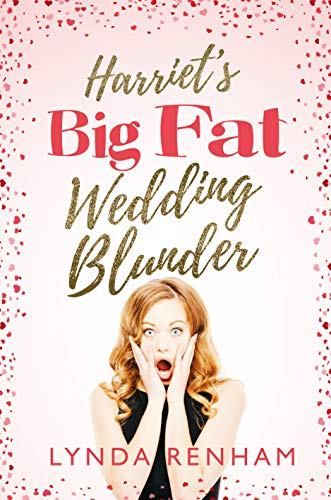 Harriet's Big Fat Wedding Blunder: A Romantic Comedy by Lynda Renham