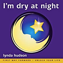 "I'm Dry at Night: Stop Bedwetting (for Children Aged 6 - 9 Years) - Children Imagine How to Lock Up Their Bladders for the Night (Lynda Hudson's ""Unlock Your Life"" Audio CDs for Children)"